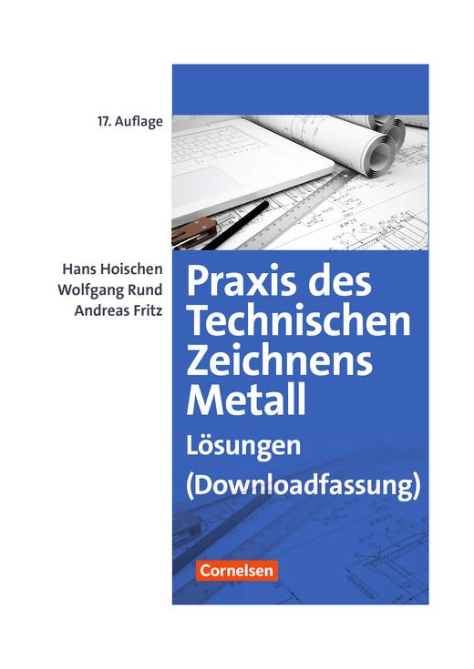 Praxis des Technischen Zeichnens Metall - Lösungen zu Praxis des Technischen Zeichnens Metall, 17. Aufl. - Lösungen