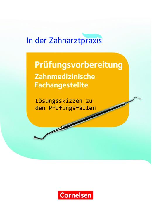 Zahnmedizinische Fachangestellte - Lösungsskizzen ZFA Prüfungsvorbereitung (praktische Prüfung) - Lösungen - 1.-3. Ausbildungsjahr