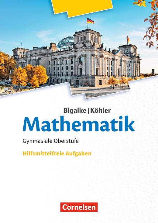 Bigalke/Köhler: Mathematik - Hilfsmittelfreie Aufgaben - Ergänzungsheft zum Schülerbuch - 11.-13. Schuljahr