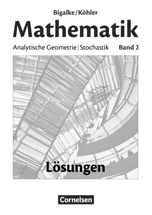 Bigalke/Köhler: Mathematik - Analytische Geometrie, Stochastik - Lösungen zum Schülerbuch - Band 2