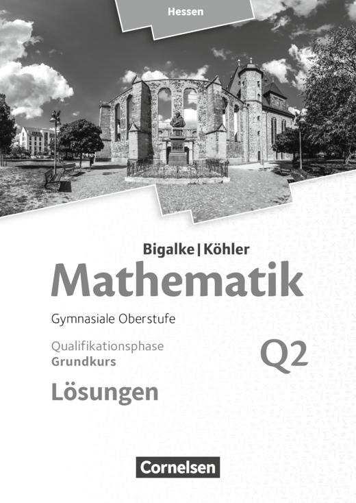 Bigalke/Köhler: Mathematik - Band Q2 - Lösungen zum Schülerbuch - Grundkurs 2. Halbjahr