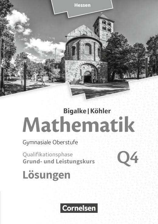 Bigalke/Köhler: Mathematik - Band Q4 - Lösungen zum Schülerbuch - Grund- und Leistungskurs 4. Halbjahr