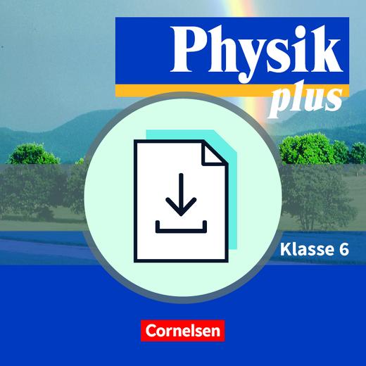 Physik plus - Handreichungen für den Unterricht als Download - 6. Schuljahr