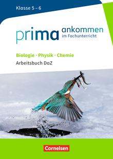 Prima ankommen - Arbeitsbuch DaZ mit Lösungen - Biologie, Physik, Chemie: Klasse 5/6