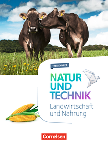 Natur und Technik - Naturwissenschaften: Neubearbeitung - Landwirtschaft und Nahrung - Themenheft - 5.-10. Schuljahr