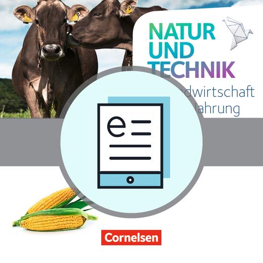 Natur und Technik - Naturwissenschaften: Neubearbeitung - Landwirtschaft und Nahrung - Themenheft als E-Book - 5.-10. Schuljahr