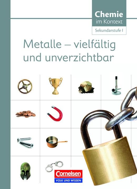 Chemie im Kontext - Sekundarstufe I - Metalle - Vielfältig und unverzichtbar - Themenheft 3