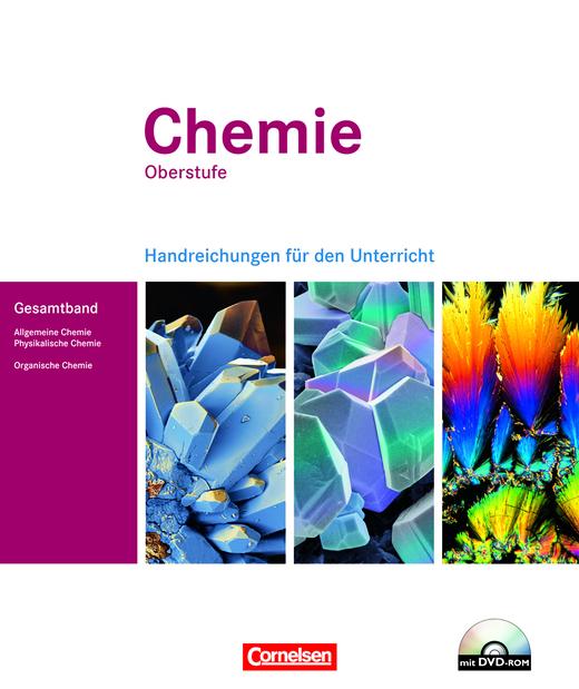 Chemie Oberstufe - Allgemeine Chemie, Physikalische Chemie und Organische Chemie - Handreichungen für den Unterricht mit DVD-ROM im Ordner