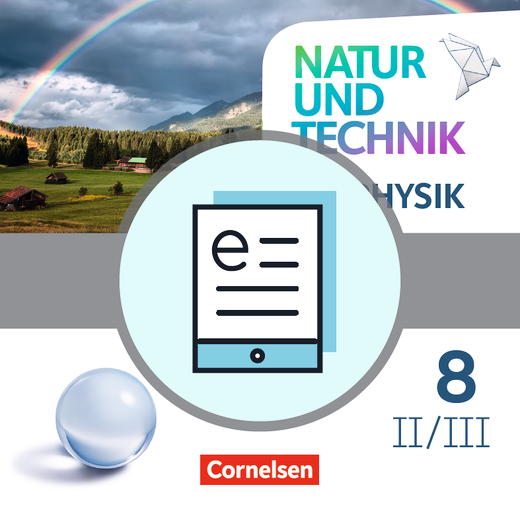 Natur und Technik - Physik Neubearbeitung - Schülerbuch als E-Book - Band 8: Wahlpflichtfächergruppe II-III