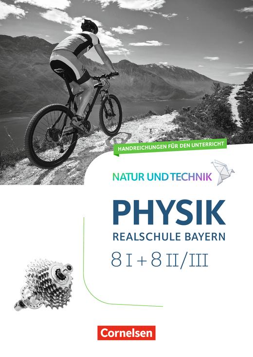 Natur und Technik - Physik Neubearbeitung - Handreichungen für den Unterricht mit Kopiervorlagen - Band 8: Wahlpflichtfächergruppe I und II/III