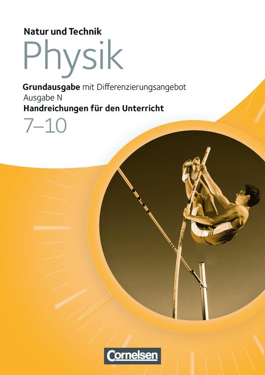 Natur und Technik - Physik: Grundausgabe mit Differenzierungsangebot - Handreichungen für den Unterricht - 7.-10. Schuljahr