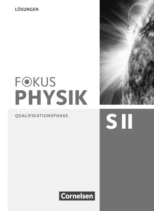 Fokus Physik Sekundarstufe II - Lösungen - Qualifikationsphase
