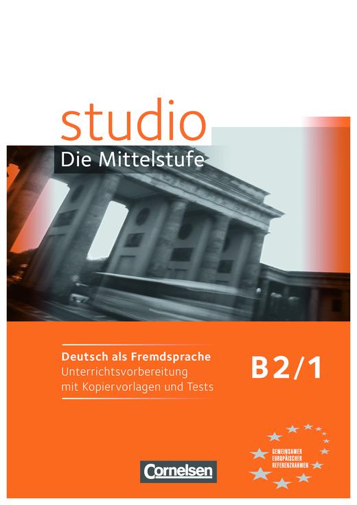 Studio: Die Mittelstufe - Unterrichtsvorbereitung mit Kopiervorlagen und Tests - B2: Band 1
