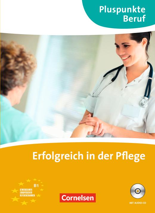 Pluspunkte Beruf - Erfolgreich in der Pflege - Kurs- und Übungsbuch mit Audio-CD - B1