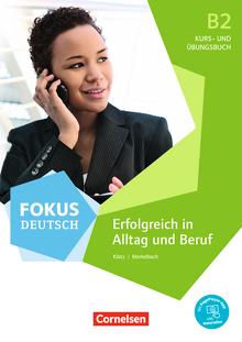 Fokus Deutsch - Erfolgreich in Alltag und Beruf - Kurs- und Übungsbuch - B2