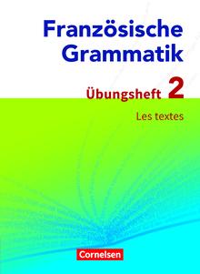 Französische Grammatik für die Mittel- und Oberstufe - Les textes - Übungsheft 2 zum Grammatikbuch