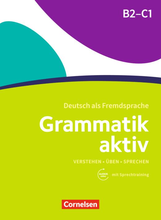 Grammatik aktiv - Verstehen, Üben, Sprechen - Übungsgrammatik mit Audios online - B2/C1