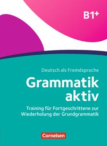 Grammatik aktiv - Training für Fortgeschrittene zur Wiederholung der Grundgrammatik - Übungsbuch - B1+