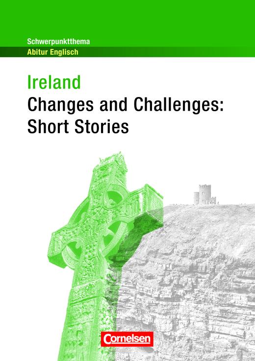 Schwerpunktthema Abitur Englisch - Ireland - Changes and Challenges: Short Stories - Textheft
