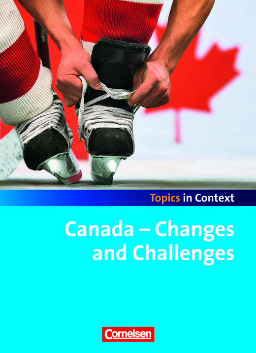 Topics in Context - Canada - Changes and Challenges - Schülerheft