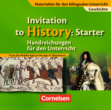Materialien für den bilingualen Unterricht - Invitation to History: Starter - From the Middle Ages to the Age of Absolutism - Handreichungen für den Unterricht - Ab 6. Schuljahr