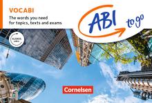 Abi to go - Vocabi - The words you need for topics, texts and exams - Vokabeltaschenbuch und Lernwortschatz