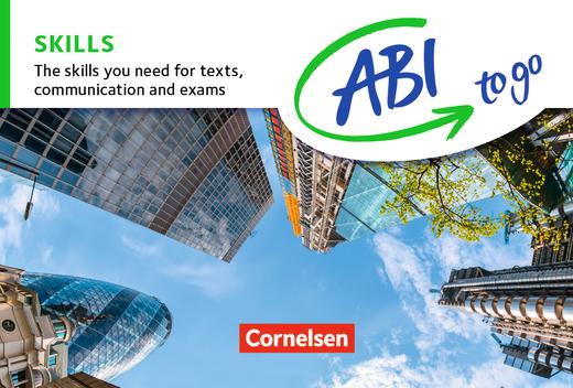 Abi to go - Skills - The skills you need for texts, communication and exams - Kompetenzen kompakt zum Nachschlagen und Üben