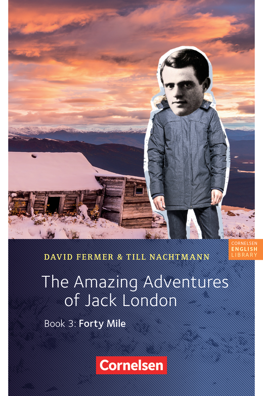 Cornelsen English Library - The Amazing Adventures of Jack London, Book 3: Forty Mile - Lektüre - 7. Schuljahr, Stufe 2