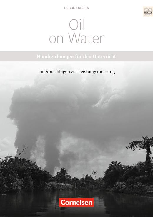 Cornelsen Senior English Library - Oil on Water - Handreichungen für den Unterricht mit Klausurvorschlägen - Ab 11. Schuljahr