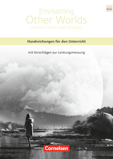 Cornelsen Senior English Library - Envisioning Other Worlds: Science Fiction and Dystopias - Handreichungen für den Unterricht als Download - Ab 11. Schuljahr