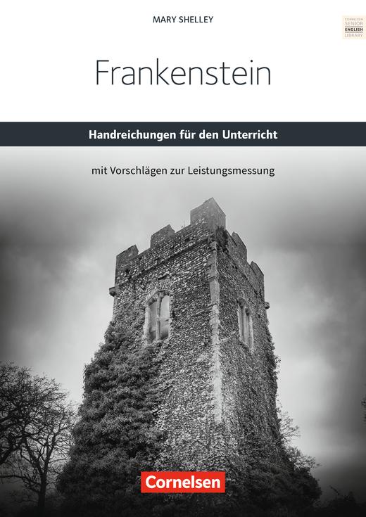 Cornelsen Senior English Library - Mary Shelley's Frankenstein - Handreichungen für den Unterricht mit Klausurvorschlägen als Download - Ab 11. Schuljahr