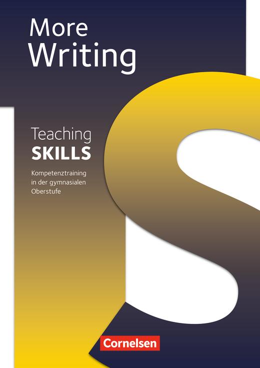 Teaching Skills - More Writing - Methodische Handreichungen - 10.-12./13. Schuljahr