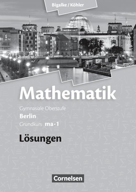 Bigalke/Köhler: Mathematik - Band ma-1 - Lösungen zum Schülerbuch - Grundkurs 1. Halbjahr