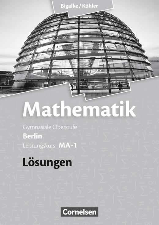 Bigalke/Köhler: Mathematik - Band MA-1 - Lösungen zum Schülerbuch - Leistungskurs 1. Halbjahr