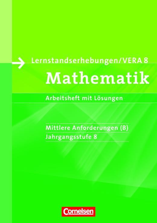 Vorbereitungsmaterialien für VERA - Arbeitsheft mit Lösungen - 8. Schuljahr: Mittlere Anforderungen