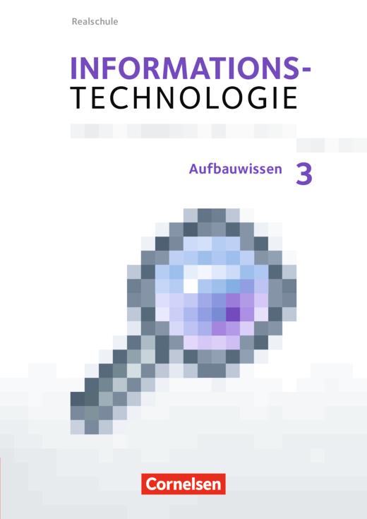 Informationstechnologie - Aufbauwissen 3 - Schülerbuch - 7.-10. Schuljahr