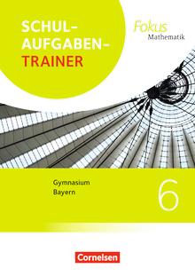 Fokus Mathematik - Schulaufgabentrainer mit Lösungen - 6. Jahrgangsstufe