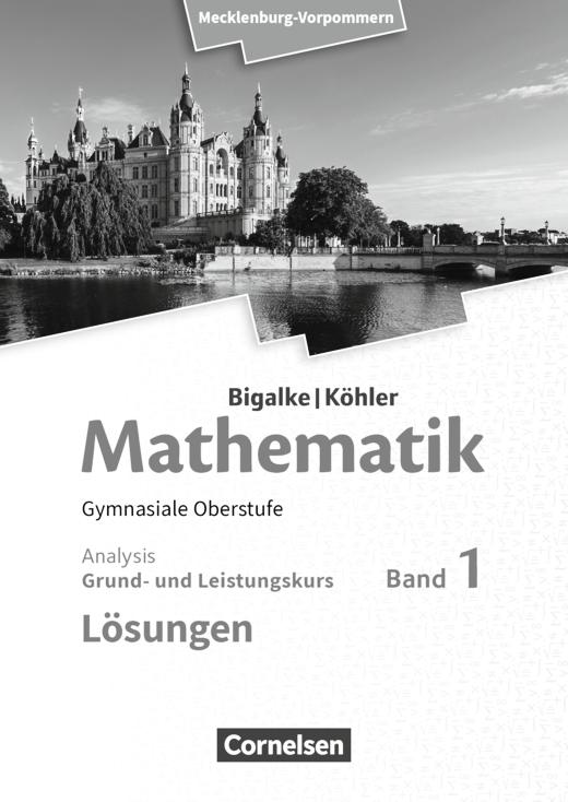 Bigalke/Köhler: Mathematik - Analysis - Lösungen zum Schülerbuch - Band 1 - Grund- und Leistungskurs