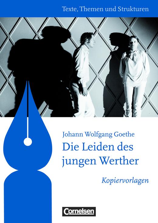 Texte, Themen und Strukturen - Kopiervorlagen zu Abiturlektüren - Die Leiden des jungen Werther - Kopiervorlagen