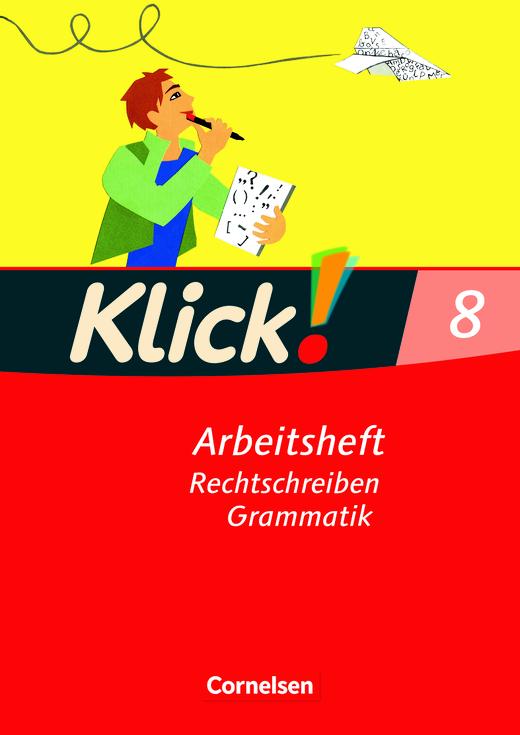 Klick! Deutsch - Rechtschreiben und Grammatik - Arbeitsheft mit Lösungen - 8. Schuljahr