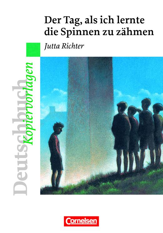 Deutschbuch - Ideen zur Jugendliteratur - Der Tag, als ich lernte die Spinnen zu zähmen - Empfohlen für das 5. Schuljahr - Kopiervorlagen