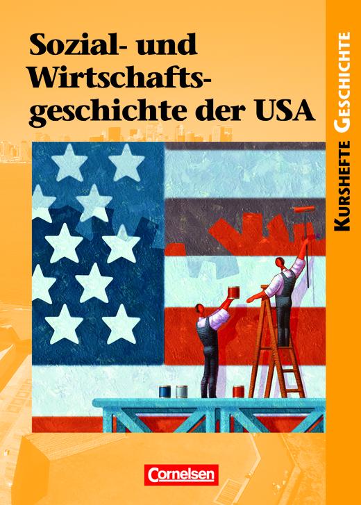 Kurshefte Geschichte - Sozial- und Wirtschaftsgeschichte der USA - Von der Industrialisierung bis zum New Deal - Erfolge und Krisen einer Freien Marktwirtschaft - Schülerbuch
