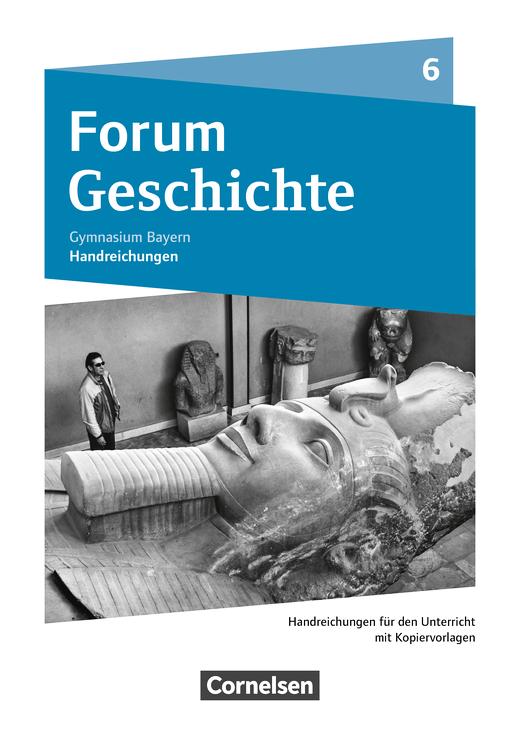 Forum Geschichte - Neue Ausgabe - Von den ersten Menschen bis zu Karl dem Großen - Handreichungen für den Unterricht und Kopiervorlagen - 6. Jahrgangsstufe