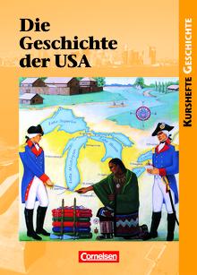 Kurshefte Geschichte - Die Geschichte der USA - Von der Kolonialzeit zu den Herausforderungen des 21. Jahrhunderts - Schülerbuch