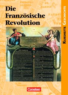 Kurshefte Geschichte - Die Französische Revolution - Europa in einer Epoche des Umbruchs - Schülerbuch
