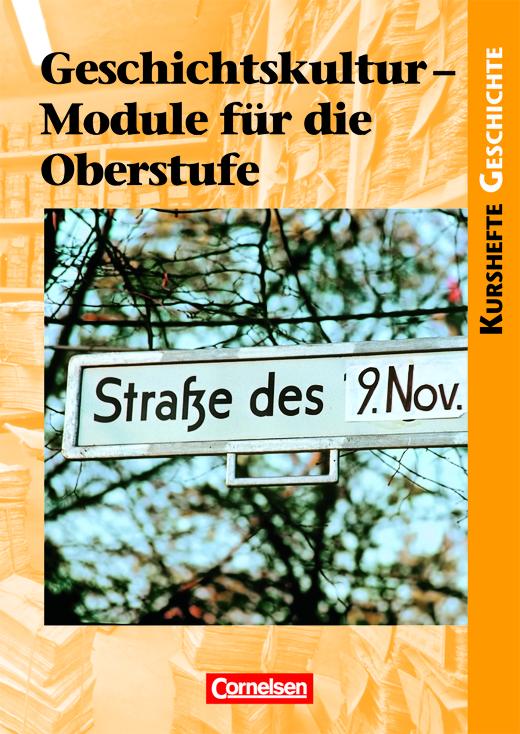 Kurshefte Geschichte - Geschichtskultur - Module für die Oberstufe - Schülerbuch