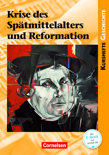 Kurshefte Geschichte - Krise des Spätmittelalters und Reformation - Schülerbuch