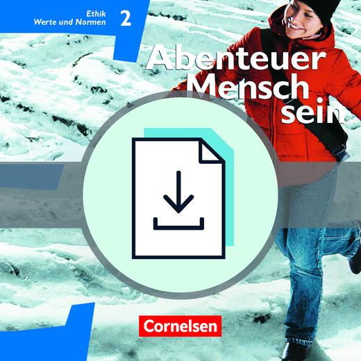 Abenteuer Mensch sein - Ethik, Werte und Normen - Handreichungen für den Unterricht als Download - Band 2