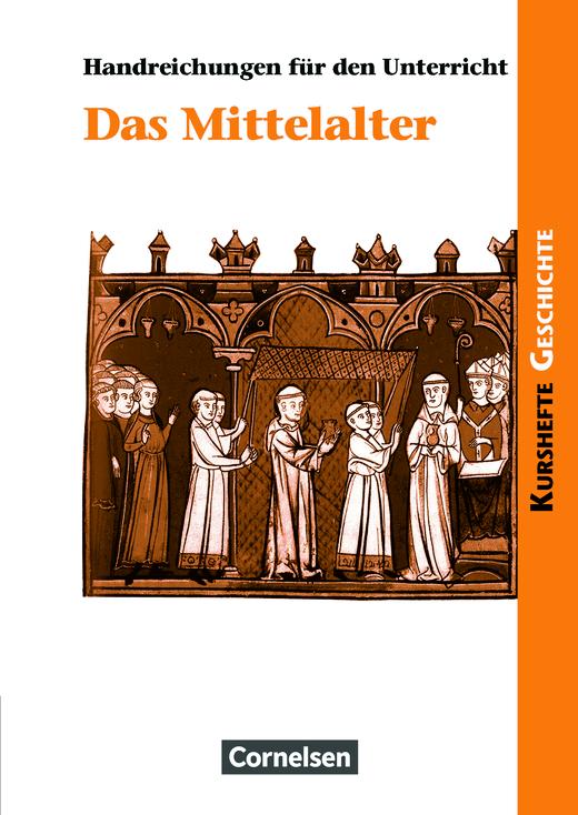 Kurshefte Geschichte - Das Mittelalter - Handreichungen für den Unterricht