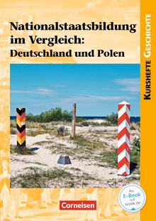 Kurshefte Geschichte - Nationalstaatsbildung im Vergleich: Deutschland und Polen - Schülerbuch